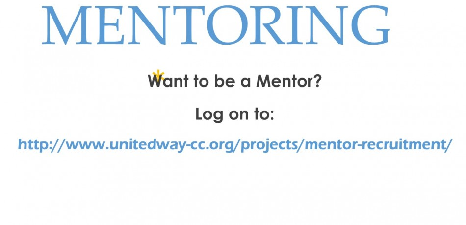 Want to become a Mentor? Go to http://www.unitedway-cc.org/projects/mentor-recruitment/